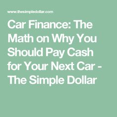 Car Finance: The Math on Why You Should Pay Cash for Your Next Car - The Simple Dollar