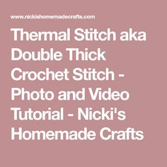 Thermal Stitch aka Double Thick Crochet Stitch - Photo and Video Tutorial - Nicki's Homemade Crafts