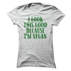 I Love I Look This Good Because Im Vegan T Shirt T-Shirts #tee #tshirt #named tshirt #hobbie tshirts #diet