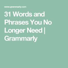31 Words and Phrases You No Longer Need | Grammarly