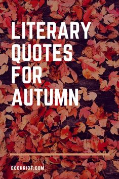 Great literary quotes for autumn. Autumn Quotes Inspirational, Autumn Quotes And Sayings, Quotes About Autumn, Inspiring Quotes, Leaf Quotes, Sign Quotes, Sign Sayings, Motivational Quotes, First Day Of Autumn