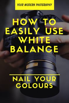 How To Easily Use White Balance to Nail Your Colours