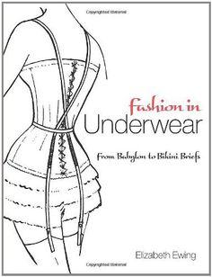 Fashion in Underwear: from Babylon to Bikini Briefs (Dover Fashion and Costumes) by Elizabeth Ewing