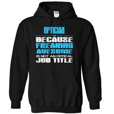 OPTICIAN - freaking awesome T Shirt, Hoodie, Sweatshirt