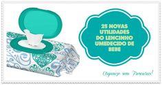 Organize sem Frescuras | Rafaela Oliveira » Arquivos » 25 novas utilidades do lencinho umedecido de bebê