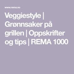 Veggiestyle | Grønnsaker på grillen | Oppskrifter og tips | REMA 1000 Tips, Crickets, Hacks, Counseling