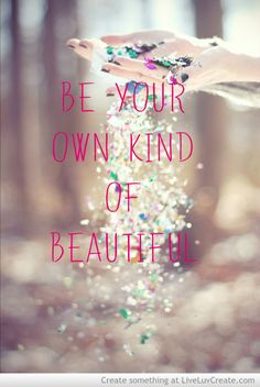 Be Your Own Kind Of Beautiful Picture by Shi Shi - Inspiring Photo.  Please follow me! I pin things like this all the time!