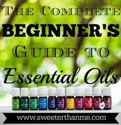 The Complete Beginner's Guide to Essential Oils - www.sweeterthanme.com
