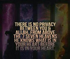 there is no privacy between you and allah. Allah knows what is in your heart before it is in your heart