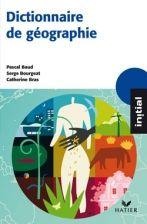 Initial - Dictionnaire de Géographie - Baud, Bras, Bourgeat. La pièce essentielle pour ceux qui veulent survivre en géographie (physique, humaine, économique, etc).
