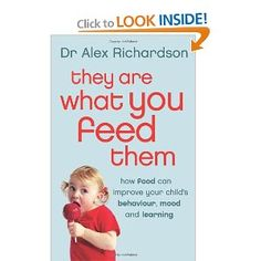 They Are What You Feed Them: how food can improve your child's behavior, mood, and learning....written from a reputable UK nutrition doctor