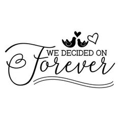 we decided on forever Silhouette Cameo Projects, Silhouette Design, Silhouette Cameo Wedding, Vinyl Crafts, Vinyl Projects, Sign Quotes, Me Quotes, Believe In Yourself Quotes, Monogram Decal