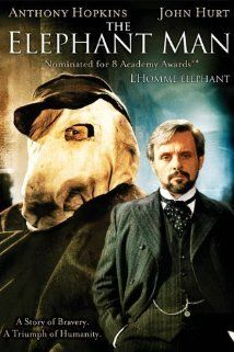 The Elephant Man -  A Victorian surgeon rescues a heavily disfigured man who is mistreated while scraping a living as a side-show freak. Behind his monstrous facade, there is revealed a person of intelligence and sensitivity.