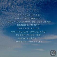 """""""Ao completar uma descoberta, nunca deixamos de obter um conhecimento imperfeito de outras das quais não poderíamos ter ideia antes…"""" 🤔💭🏝🌎🌌 — Joseph Priestley #sciquote #ciencia #descobertas #conhecimento #josephpriestley #Priestley"""