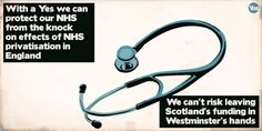 With a Yes we can protect our NHS from the knock on effects of NHS privatisation in England Scottish Independence, Westminster, Knock Knock, Scotland, England, Politics, Challenges, 18th, September