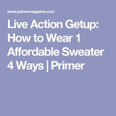 Live Action Getup: How to Wear 1 Affordable Sweater 4 Ways | Primer