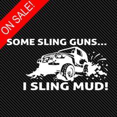 Mud love mud slinger - Some sling guns... I sling Mud! #jeep #car #truck #sticker #mud #window #decal #deep #rockCrawling #crawler #tires #mudd #mudNotGuns