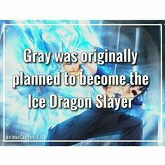 Gray was originally planned to become the Ice Dragon Slayer, text, Gray Fullbuster; Fairy Tail. Hm