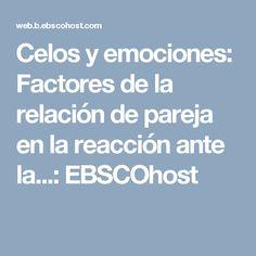 Celos y emociones: Factores de la relación de pareja en la reacción ante la...: EBSCOhost