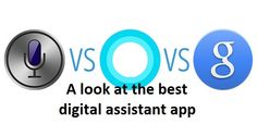 Siri vs. Google Now vs. Cortana – A look at the Best Digital Assistant Apps