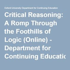 Critical Reasoning: A Romp Through the Foothills of Logic (Online) - Department for Continuing Education, University of Oxford Continuing Education, Online Courses, Oxford, University, Knowledge, College, Study, Learning, Studio
