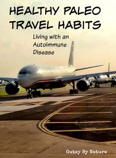 Healthy Paleo Travel Habits: Living with an Autoimmune Disease - Gutsy By Nature
