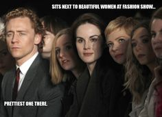 True! So true! I would just like to point out that he is sitting next to lady edith and lady mary from downton abbey! love them! And Mr. Hiddleston!