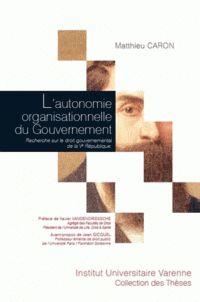 Matthieu Caron - L'autonomie organisationnelle du gouvernement - Recherche sur le droit gouvernemental de la Ve République. - 1er étage cote 342.2 CAR  http://doc-distant.univ-lille2.fr/login?url=http://search.ebscohost.com/login.aspx?direct=true&AuthType=ip,uid&db=cat04218a&AN=lille.264267&lang=fr&site=eds-live&scope=site