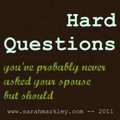 Marriage help - Hard questions you have probably never asked your spouse but should, part 1.