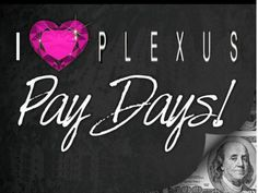 join my team today,so you can have a plexus pay day. www.plexusslim.com/patriciacummings