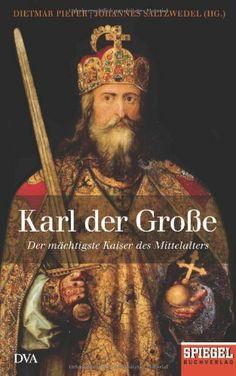 Karl der Große: Der mächtigste Kaiser des Mittelalters - Ein SPIEGEL-Buch von Dietmar Pieper, http://www.amazon.de/dp/3421045976/ref=cm_sw_r_pi_dp_TVeWsb0RWHS1C