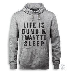 Life Is Dumb And I Want To Sleep Hoodie – Thug Life Shirts