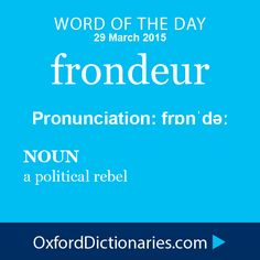 frondeur (noun): a political rebel. Word of the Day for 29 March 2015. #WOTD #WordoftheDay #frondeur