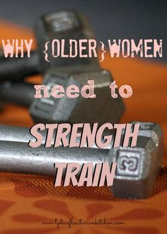 Older Women Need to Strength Train ~ Lydia's Flexitarian Kitchen