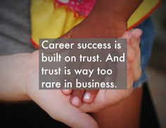 Career success is built on trust. And trust is way too rare in business Career Success, Trust, Advice, Posts, Business, Blog, Messages, Blogging