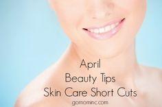 April Beauty Tips ~ Skin Care Short Cuts