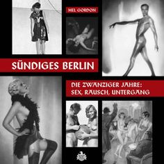 """""""Berlin and the sins of the flesh: sex, drugs and homosexuality"""" featuring Mel Gordon: """"Sündiges Berlin - Die zwanziger Jahre: Sex, Rausch, Untergang"""" Berlin Hauptstadt, Animal Posters, In The Flesh, Drugs, The Past, Germany, Ziegfeld Follies, Andreas, Menswear"""