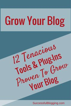 12 Tenacious Tools & Plugins Proven to Grow Your Blog