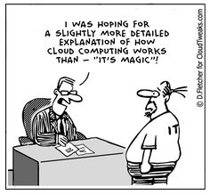 """I was hoping for a slightly more detailed explanation of how cloud computing works than - """"It's Magic"""" --> That's a good enough answer for me!"""