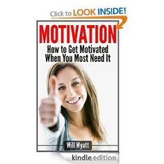Motivation - How to Get Motivated When You Most Need It (Motivational Books Series) [Kindle Edition]