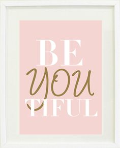 Always be you honey. Yes. :: print from Designs by Maria
