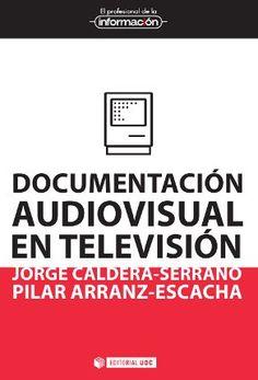 Documentación audiovisual en televisión / Jorge Caldera-Serrano y Pilar Arranz-Escacha. Editorial UOC, 2012