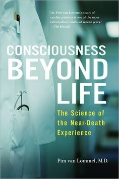 Consciousness Beyond Life: The Science of the Near-Death Experience - Pim van Lommel, M.D.