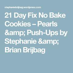 21 Day Fix No Bake Cookies – Pearls & Push-Ups by Stephanie & Brian Brijbag