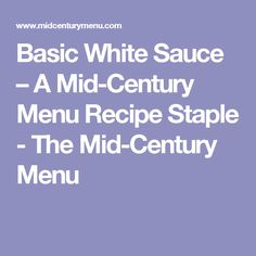 Basic White Sauce – A Mid-Century Menu Recipe Staple - The Mid-Century Menu