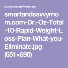 smartandsavvymom.com-Dr.-Oz-Total-10-Rapid-Weight-Loss-Plan-What-you-Eliminate.jpg (651×690)