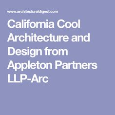 California Cool Architecture and Design from Appleton Partners LLP-Arc