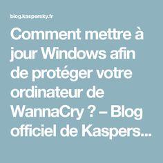 Comment mettre à jour Windows afin de protéger votre ordinateur de WannaCry ? – Blog officiel de Kaspersky Lab
