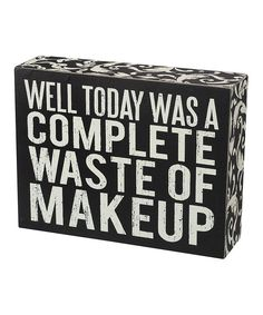 Love this 'Waste of Makeup' Wall Sign by Primitives by Kathy on #zulily! #zulilyfinds