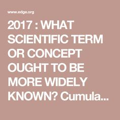 2017 : WHAT SCIENTIFIC TERM ORCONCEPT OUGHT TO BE MORE WIDELY KNOWN?  Cumulative Culture  Cristine H. Legare Associate Professor, Department of Psychology, University of Texas at Austin; Director, Cognition, Culture, and Development Lab